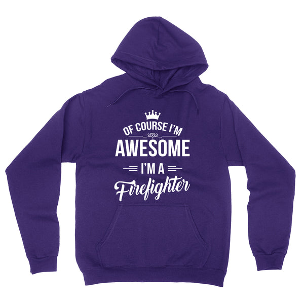 Of course I'm awesome I'm a firefighter profession gift for her for him  occupation hoodie