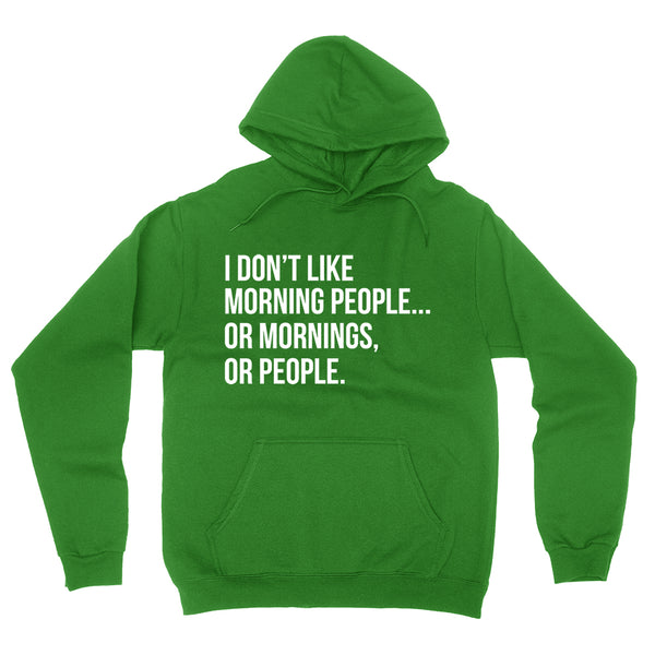 I don't like morning people or mornings, or people funny cool trendy gifts birthday  Hoodie
