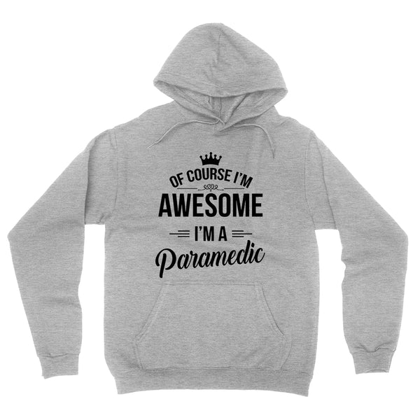 Of course I'm awesome I'm a paramedic profession gift for her for him  occupation hoodie
