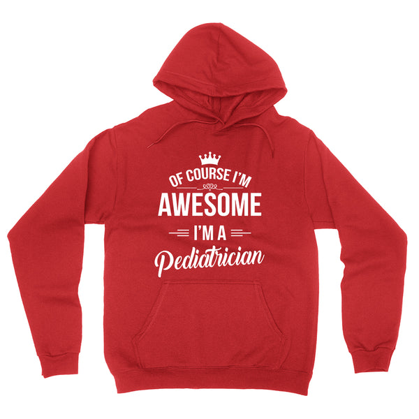 Of course I'm awesome I'm a pediatrician profession gift for her for him occupation hoodie