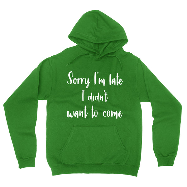 Sorry I'm late I didn't want to come  funny cool trending gift ideas for her for him humor joke gift hoodie