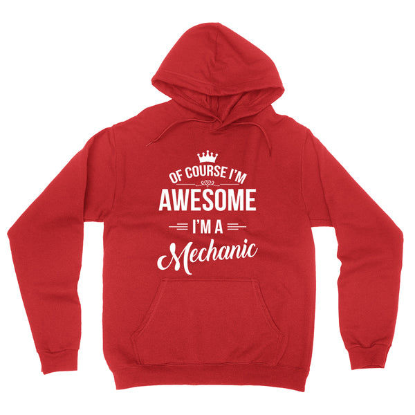 Of course I'm awesome I'm a mechanic profession gift for her for him  occupation hoodie