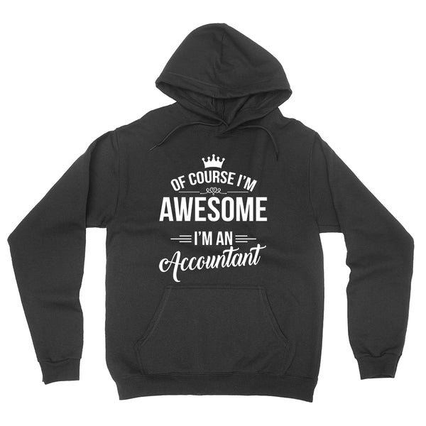 Of course I'm awesome I'm an accountant profession gift for her for him  occupation hoodie