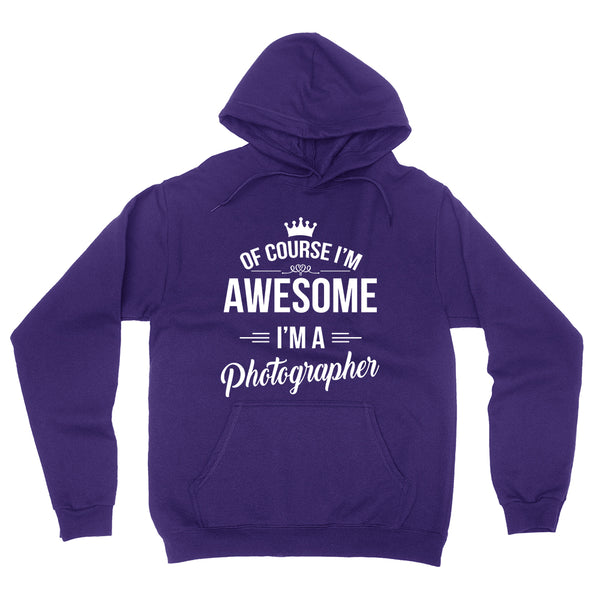 Of course I'm awesome I'm a photographer profession gift for her for him  occupation hoodie