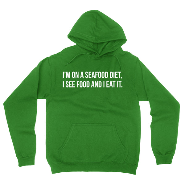 I'm on a seafood diet, I see food and I eat it funny cool birthday gift ideas for her for him Hoodie