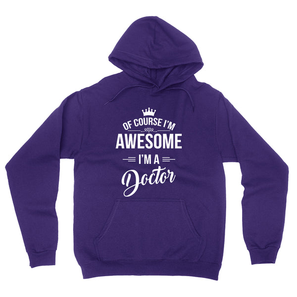 Of course I'm awesome I'm a doctor profession gift for her for him  occupation hoodie