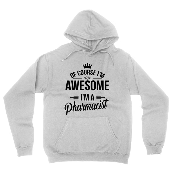 Of course I'm awesome I'm a pharmacist profession gift for her for him  occupation hoodie