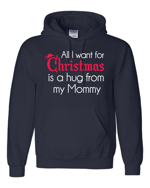 All I want for Christmas is a hug from my mommy Hoodie