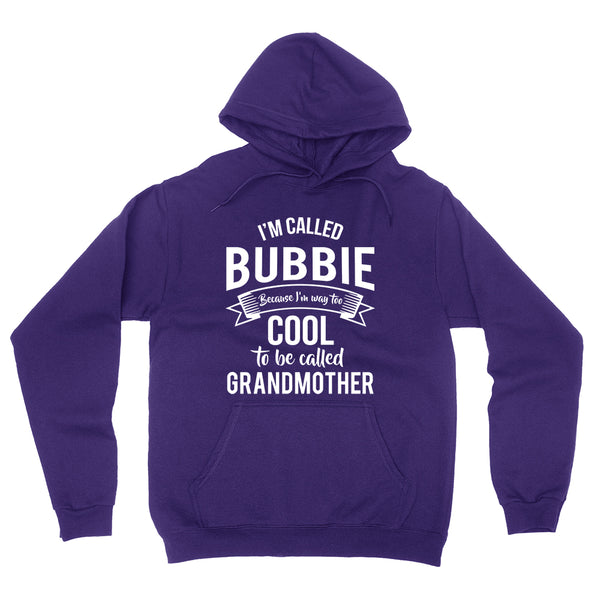 I'm called  bubbie because I'm way too cool to be called grandmother  Mother's day grandma gift  hoodie