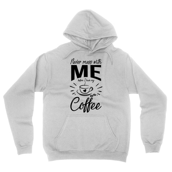 Never mess with me before I have my coffee hoodie, funny gift ideas, birthday gift, coffee lover gift ideas