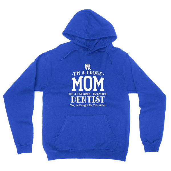 I'm a proud mom of a freaking awesome dentist, mom  hoodie