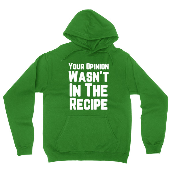 Your opinion wasn't in the recipe, funny saying, funny quote, introvert, introverting hoodie