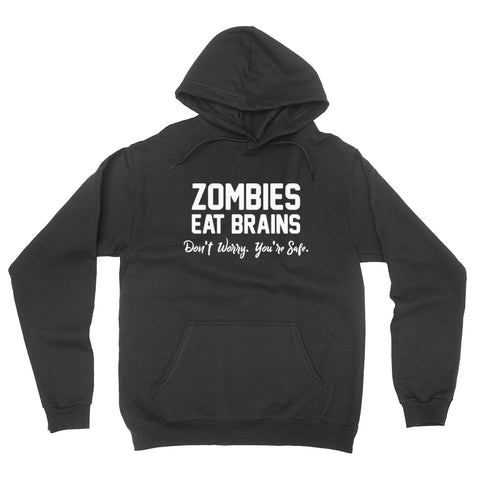 Zombies eat brain don't worry you're safe funny gift ideas  hoodie