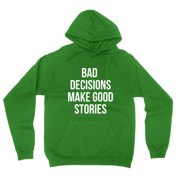 Bad decisions make good stories, funny quote, gift for friend, graphic hoodie