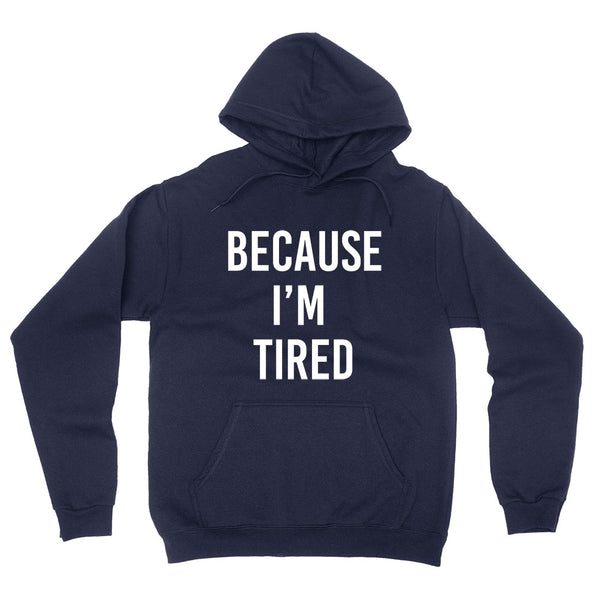 Because I'm tired, funny tired saying, mom life, mommin', funny graphic mom hoodie