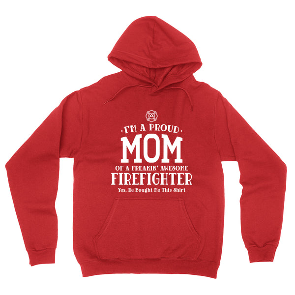 I'm a proud mom of a freaking awesome firefighter , mom hoodie