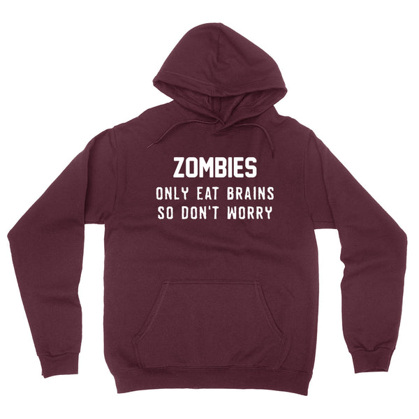 Zombies only eat brains so don't worry hoodie