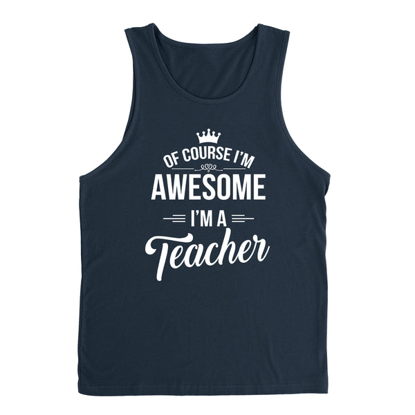 Of course I'm awesome I'm a teacher profession gift for her for him Teacher's day occupation Tank Top