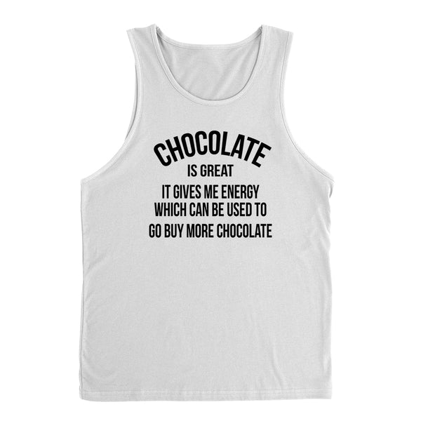 Chocolate is great it gives me energy which can be used to go buy more chocolate funny  Tank Top