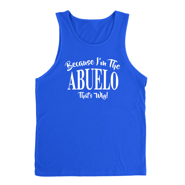 Because I'm the abuelo that's why funny family grandparents birthday holiday Tank Top