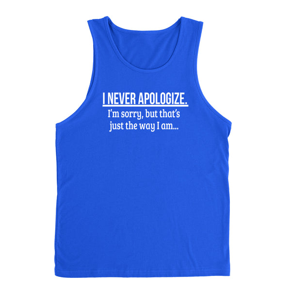 I never apologize I'm sorry, but that's just the way I am trendy funny cute Tank Top