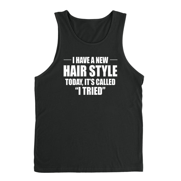 I have a new hair style today, it's called I tried funny cute humor trendy hair day  Tank Top