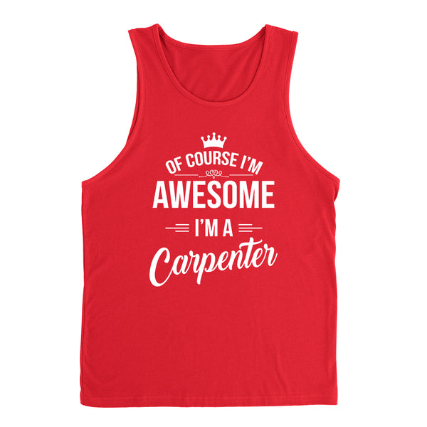 Of course I'm awesome I'm a carpenter profession gift for her for him occupation Tank Top