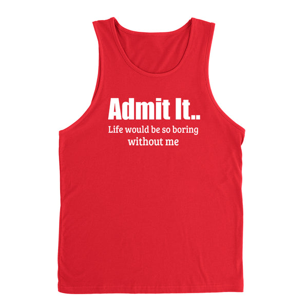 Admit it. Life would be so boring without me funny cool birthday gifts cute  Tank Top