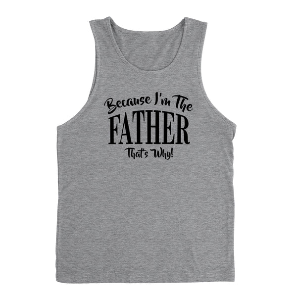 Because I'm the father that's why funny family grandparents birthday holiday Tank Top