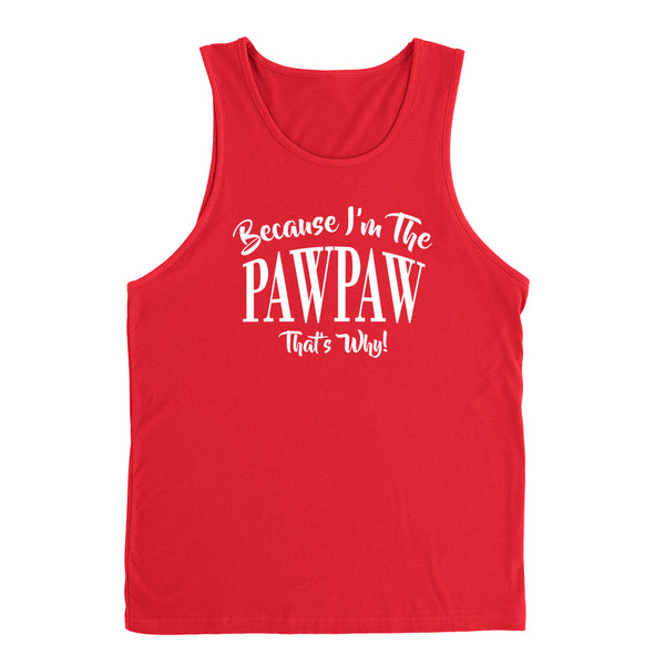 Because I'm the pawpaw that's why funny family grandparents birthday holiday Tank Top