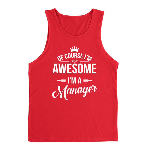 Of course I'm awesome I'm a manager profession gift for her for him  occupation Tank Top