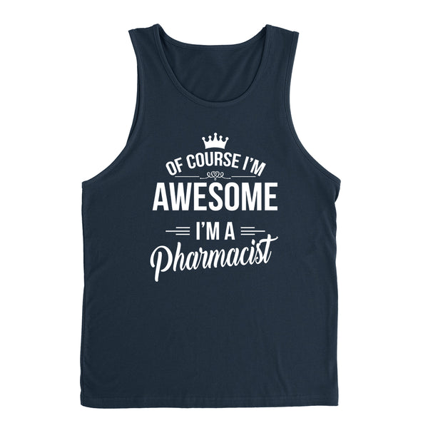 Of course I'm awesome I'm a pharmacist profession gift for her for him  occupation Tank Top
