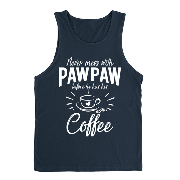 Never mess with pawpaw before he has his coffee birthday christmas holiday gift ideas for grandpa Tank Top