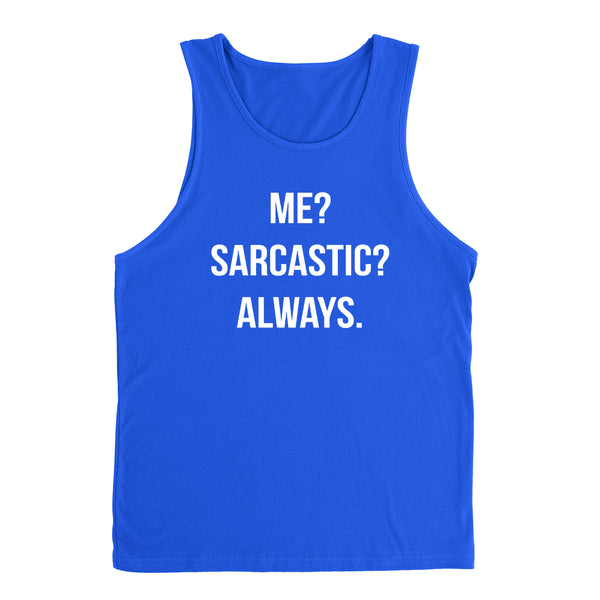 Me sarcastic always funny cool trending birthday gift ideas for her for him funny  slogan saying Tank Top