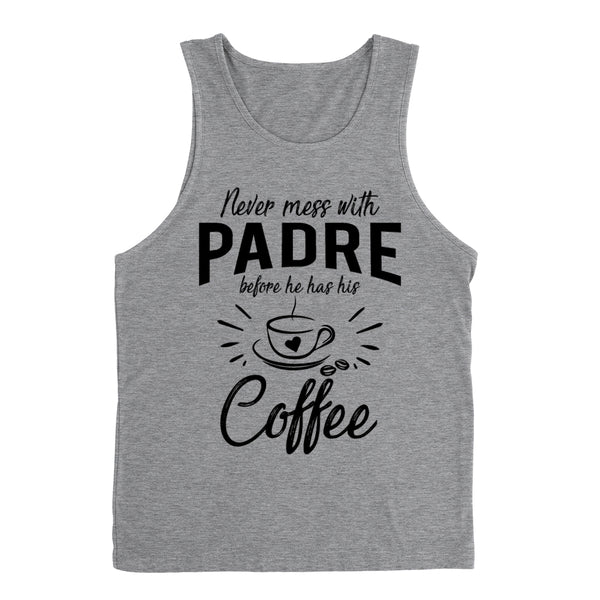 Never mess with padre before he has his coffee birthday christmas holiday gift ideas for grandpa Tank Top