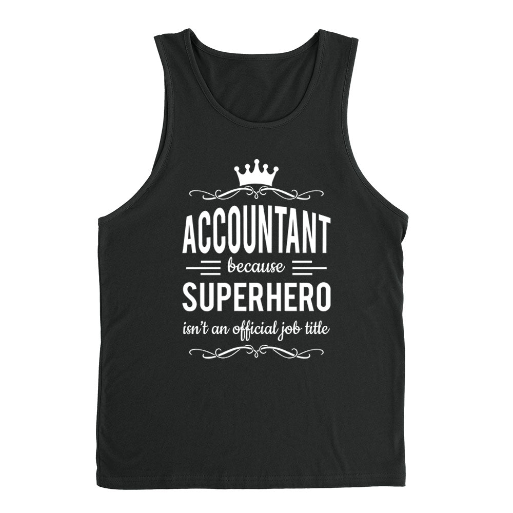 Accountant because superhero isn't an official job title Tank Top