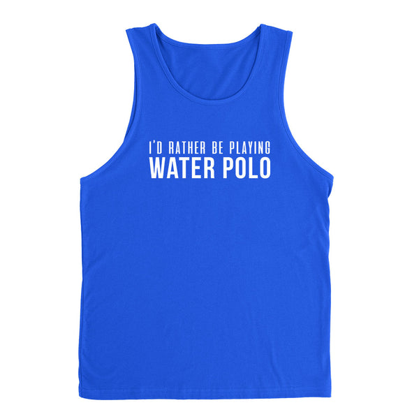 I'd rather be playing water polo funny cool sport birthday gift ideas for him for her Tank Top