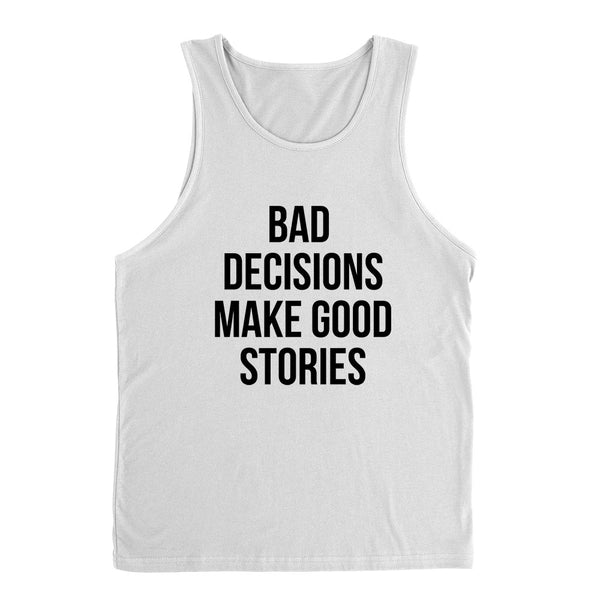 Bad decisions make good stories, funny quote, gift for friend, graphic Tank Top