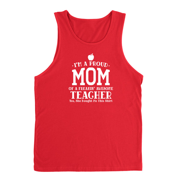 I'm a proud mom of a freaking awesome teacher, mom Tank Top