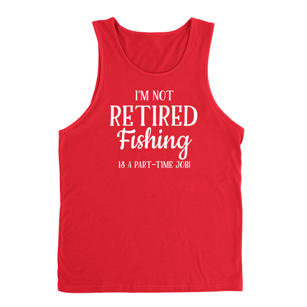 I'm not retired  fishing is  a part time job, retirement Tank Top