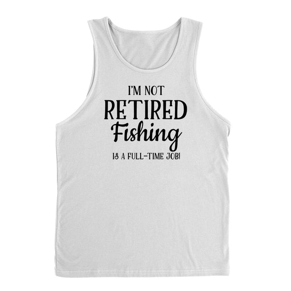I'm not retired fishing is  a full time job, retirement Tank Top