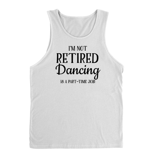 I'm not retired  dancing is  a part time job, retirement Tank Top