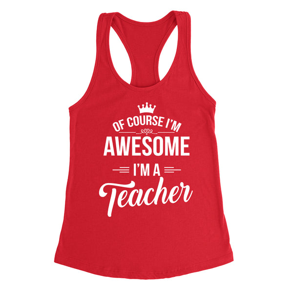 Of course I'm awesome I'm a teacher profession gift for her for him Teacher's day occupation Racerback Tank Top