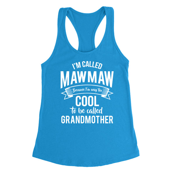 I'm called  mawmaw because I'm way too cool to be called grandmother  Mother's day grandma gift  Ladies Racerback Tank Top