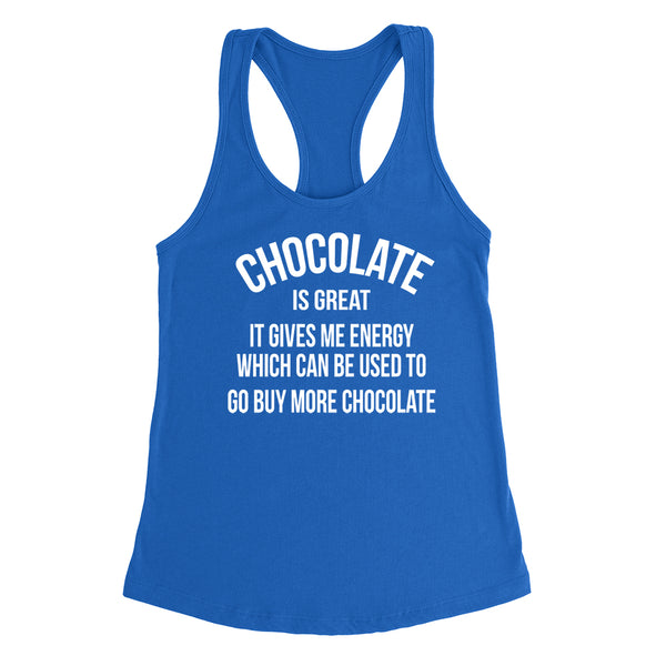 Chocolate is great it gives me energy which can be used to go buy more chocolate funny   Racerback Tank Top
