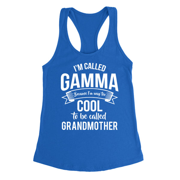 I'm called  gamma because I'm way too cool to be called grandmother  Mother's day grandma gift  Ladies Racerback Tank Top