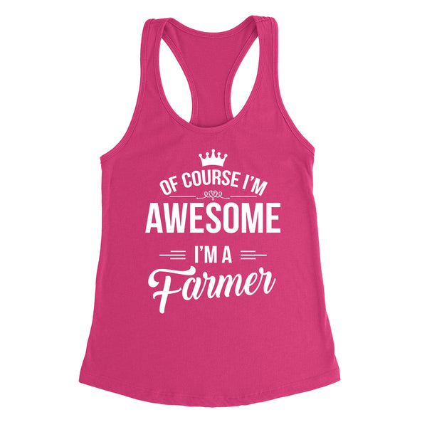 Of course I'm awesome I'm a farmer profession gift for her for him  occupation Ladies Racerback Tank Top