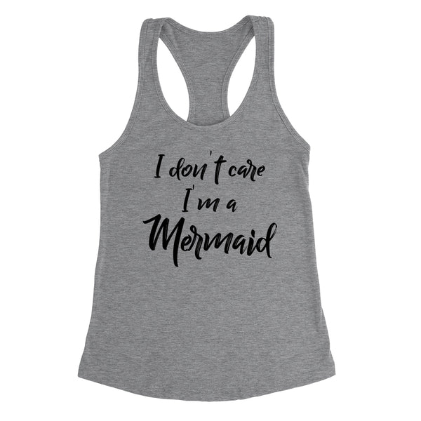 I don't care I'm a mermaid  funny cool trending gift ideas for her for him humor joke gift Ladies Racerback Tank Top
