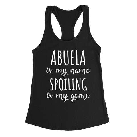 Abuela is my name spoiling is my game Mother's day birthday gift for grandma grandmother Ladies Racerback Tank Top