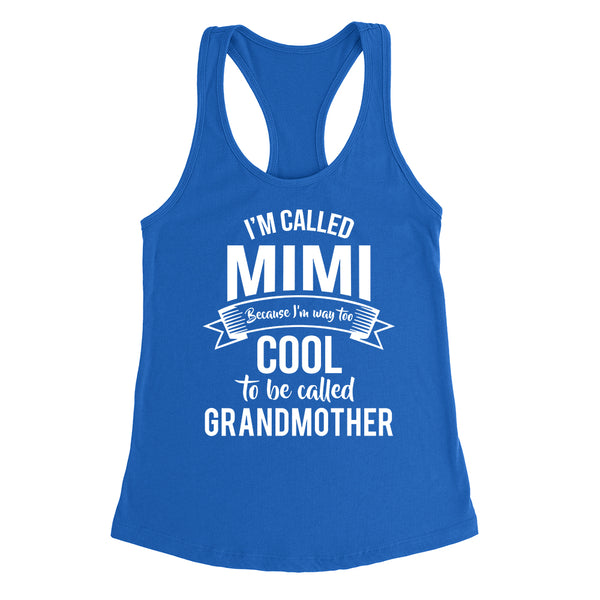 I'm called  mimi  because I'm way too cool to be called grandmother  Mother's day grandma gift  Ladies Racerback Tank Top